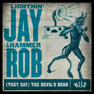 Lightnin' Jay & Hammer Rob - (They Say) The Devil's Dead